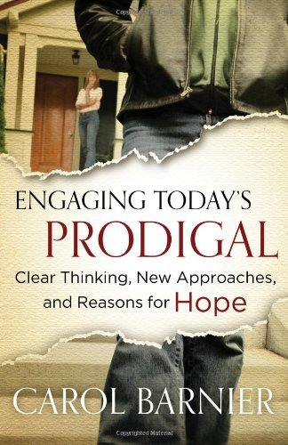 By Barnier Carol Engaging Todays Prodigal PB: Clear Thinking, New Approaches, and Reasons for Hope Paperback - April 2012