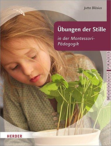 Übungen der Stille in der Montessori-Pädagogik: für Kinder von 2-6 Jahren (Montessori Praxis)