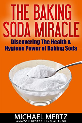 Download THE BAKING SODA MIRACLE: Discovering the Health and Hygiene Power of Baking Soda (baking soda miracles, uses of baking soda, usefulness of baking soda) (English Edition) B00TQWB6TC