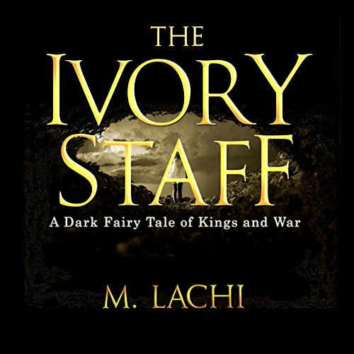 The Ivory Staff     A Dark Fairy Tale of Kings and War              By:                                                                                                                                 M Lachi                               Narrated by:                                                                                                                                 John Hawks                      Length: 13 hrs     2 ratings     Overall 4.0