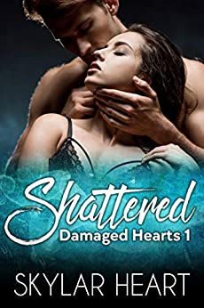 Shattered (Damaged Hearts 1): A New Adult College Romance by [Skylar Heart]