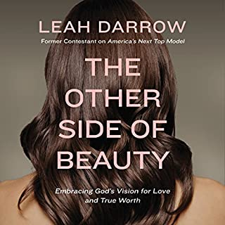 The Other Side of Beauty     Embracing God's Vision for Love and True Worth              By:                                                                                                                                 Leah Darrow                               Narrated by:                                                                                                                                 Leah Darrow                      Length: 4 hrs and 32 mins     85 ratings     Overall 4.8