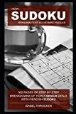 How Sudoku Grandmasters solve hard puzzles: 302 pages of step by step breakdowns of how a genius deals with Fiendish Sudoku