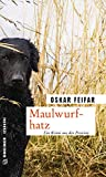 Maulwurfhatz: Kriminalroman (Kriminalromane im GMEINER-Verlag)