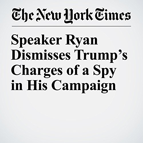 Speaker Ryan Dismisses Trump's Charges of a Spy in His Campaign copertina