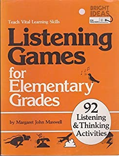 Listening Games for Elementary Grades: Teach Vital Learning Skills : 92 Listening and Thinking Activities (Bright ideas for teachers)
