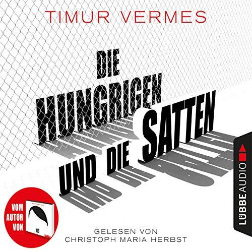 Die Hungrigen und die Satten Audiobook By Timur Vermes cover art
