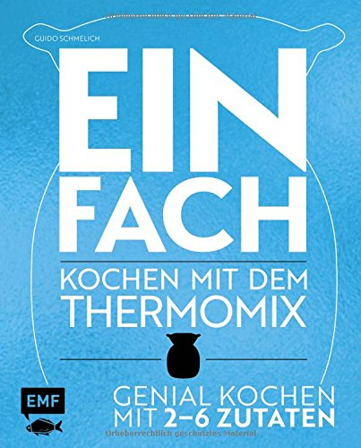 Einfach – Kochen mit dem Thermomix: Genial kochen mit 2-6...