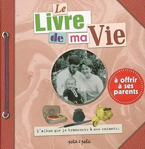 Le Livre de ma vie. A offrir à ses parents