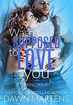 Wasn't Supposed To Love You (Being Yours Series Book 2) by [Dawn Martens, Glenna Maynard]