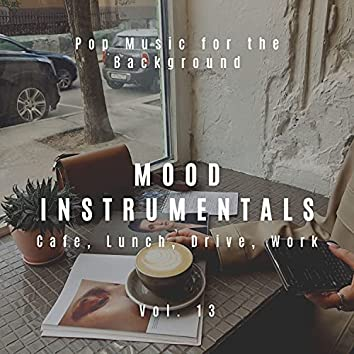 Mood Instrumentals: Pop Music For The Background - Cafe, Lunch, Drive, Work, Vol. 13