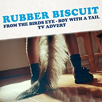"""Rubber Biscuit (From the """"Birds Eye - Boy With a Tail"""" TV Advert)"""