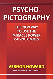 Psycho-Pictography: The New Way to Use the Miracle Power of Your Mind