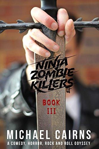 Ninja Zombie Killers III: A Comedy, Horror, Rock and Rock Odyssey (English Edition)