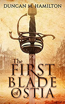 The First Blade of Ostia by [Duncan M. Hamilton]