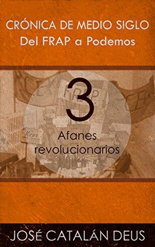 Afanes revolucionarios (Del FRAP a Podemos. Crnica de medio siglo n 3)