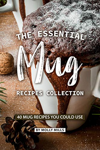 The Essential Mug Recipes Collection: 40 Mug Recipes You Could Use (English Edition)