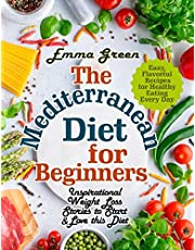 The Mediterranean Diet for Beginners: Inspirational Weight Loss Stories to Start & Love this Diet. Easy, Flavorful Recipes for Healthy Eating Every Day