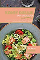 Kidney Disease Easy Cookbook: A Comprehensive Guide With 50 Mouthwatering Recipes For Every Stage Of Disease
