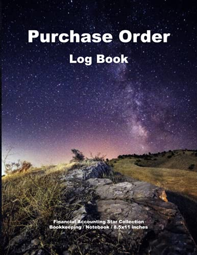 Purchase Order Log Book: Financial Accounting Star Collection, The Simple Tracker Notebook for Account Recorder of Small Business, Cash Book, Accounts ... Budgeting and Money Note: 8.5x11 Inches.