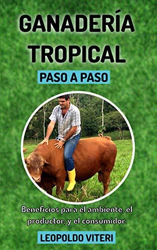 Ganadería Tropical Paso a Paso: Beneficios Para el Ambiente, El Productor y el Consumidor