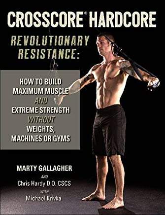 Crosscore Hardcore: Revolutionary Resistance: How to Build Maximum Muscle and Extreme Strength Without Weights, Machines or Gyms