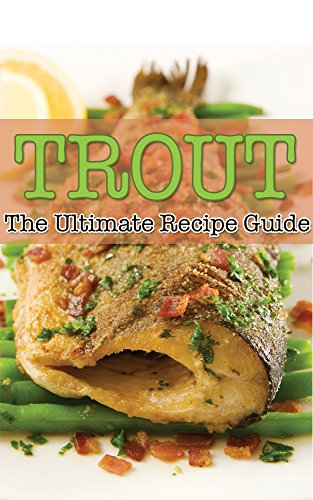 Trout - The Ultimate Recipe Guide: Over 30 Delicious & Best Selling Trout Recipes