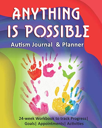 Anything Is Possible: Autism Journal & Planner: 24-week Workbook to track Progress| Goals| Appointme