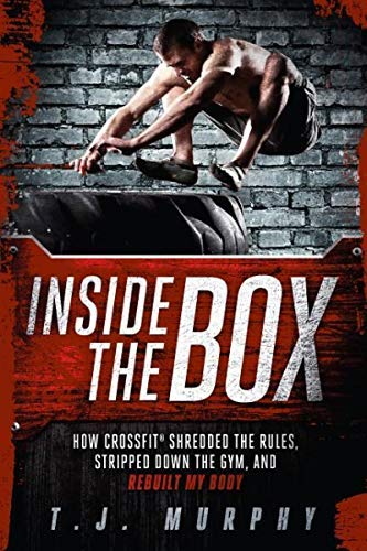 Inside the Box: How Crossfit Shredded the Rules, Stripped Down the Gym, and Rebuilt My Body - IPS [ INSIDE THE BOX: HOW CROSSFIT SHREDDED THE RULES, STRIPPED DOWN THE GYM, AND REBUILT MY BODY - IPS ] by Murphy, T J (Author ) on Sep-01-2012 Paperback