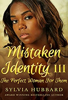 Mistaken Identity III: The Perfect Woman For Them by [Sylvia Hubbard]