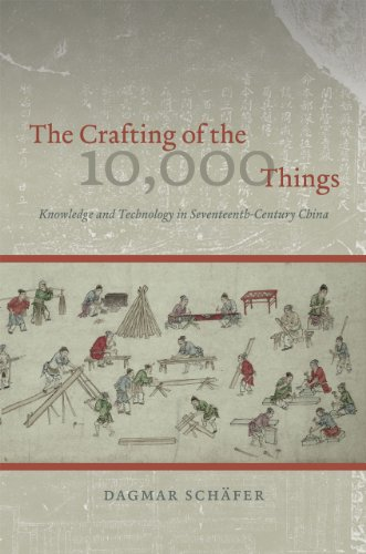 The Crafting of the 10,000 Things: Knowledge and Technology in Seventeenth-Century China by Dagmar Schäfer