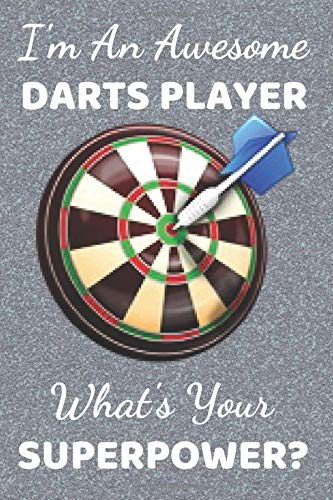 I'm An Awesome Darts Player What's Your Superpower?: Funny Dart gifts. This Darts Notebook. Dart Journal is 6x9in has 110+ lined ruled pages fun for ... Dart Presents. Gifts for darts players.