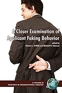 A Closer Examination of Applicant Faking Behavior (Research in Organizational Science)