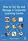 How to Set Up and Manage a Corporate Learning Centre (English Edition)