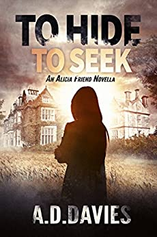 To Hide To Seek (Alicia Friend Book 5) by [A. D. Davies]
