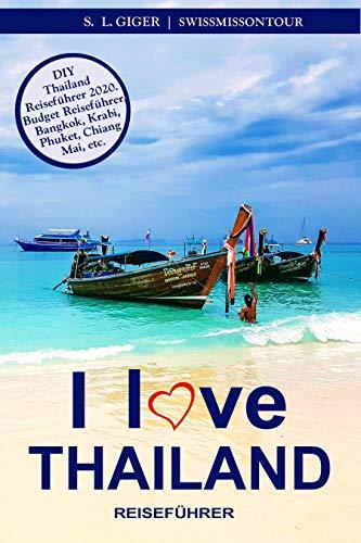 I love Thailand: Reiseführer Thailand. DIY Thailand Reiseführer 2020. Günstig reisen. Backpacking. Rucksack reisen nach Bangkok, Chiang Mai, Phuket und thailändisches Essen. Don't get lonely or lost!