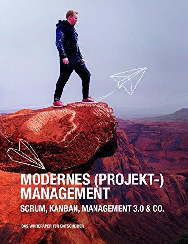 Modernes (Projekt-)Management: Scrum, Kanban, Management 3.0 & Co. - Das Handbuch für Entscheider
