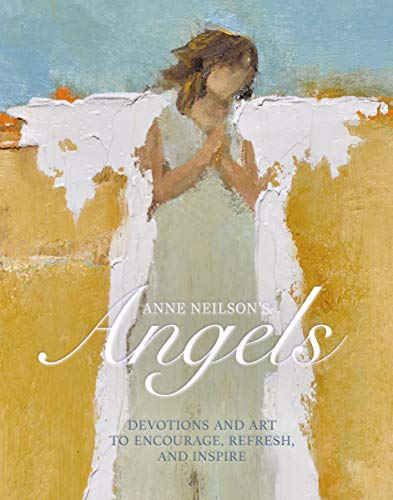 Anne Neilson's Angels: Devotions and Art to Encourage, Refresh, and Inspire