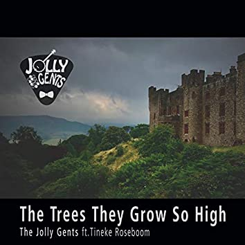 The Trees They Grow so High