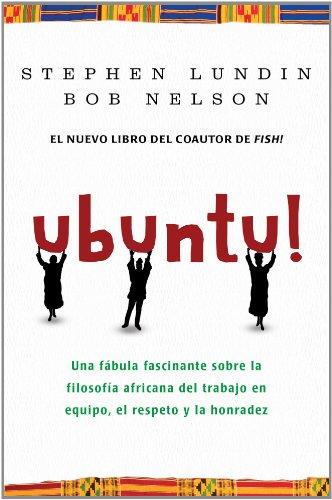 Ubuntu!: Un fascinante fábula sobre la filosofía africana del trabajo en equipo (Narrativa Empresarial)