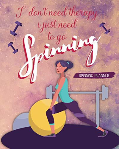 I Don't Need Therapy I Just Need To Go Spinning: Spinning Planner Schedule Your Practice And Improvement Just How You Like It