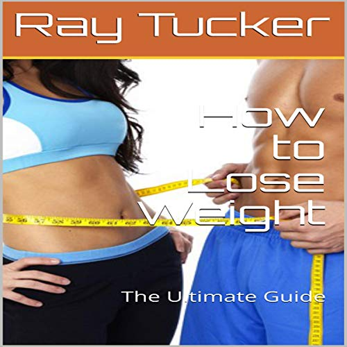 How to Lose Weight: The Ultimate Guide audiobook cover art