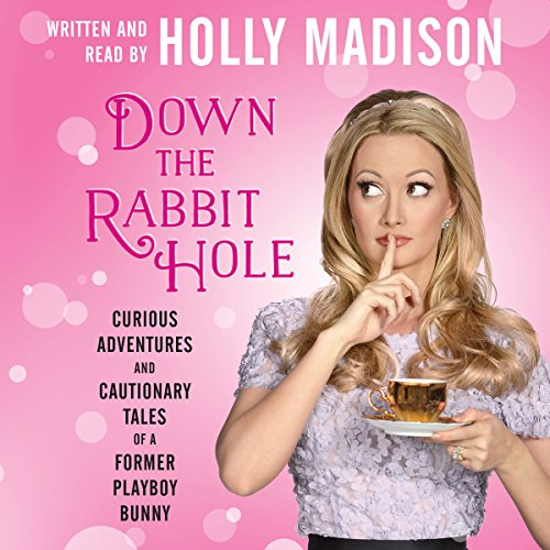 Down the Rabbit Hole     Curious Adventures and Cautionary Tales of a Former Playboy Bunny              By:                                                                                                                                 Holly Madison                               Narrated by:                                                                                                                                 Holly Madison                      Length: 10 hrs and 51 mins     8,082 ratings     Overall 4.3