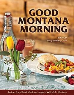 Good Montana Morning: Recipes from Good Medicine Lodge in Whitefish, Montana