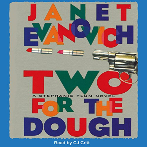 Two for the Dough     Stephanie Plum, Book 2              By:                                                                                                                                 Janet Evanovich                               Narrated by:                                                                                                                                 C. J. Critt                      Length: 9 hrs and 1 min     3,056 ratings     Overall 4.4