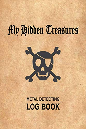 My Hidden Treasures Metal Detecting Log Book: Metal detectorists journal to record date, time, GPS coordinates, location, metal detector machine used ... Journal for detectorists and earth diggers.