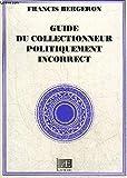 Guide du collectionneur politiquement incorrect (Politiquement incorrect)