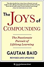 The Joys of Compounding: The Passionate Pursuit of Lifelong Learning, Revised and Updated (Heilbrunn Center for Graham & Dodd Investing Series)