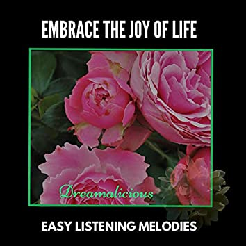 Embrace The Joy Of Life - Easy Listening Melodies