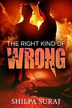 The Right Kind of Wrong: A Passionate angst ridden romantic thriller by [Shilpa Suraj]